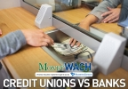 MoneyWACH-Credit Unions vs Banks